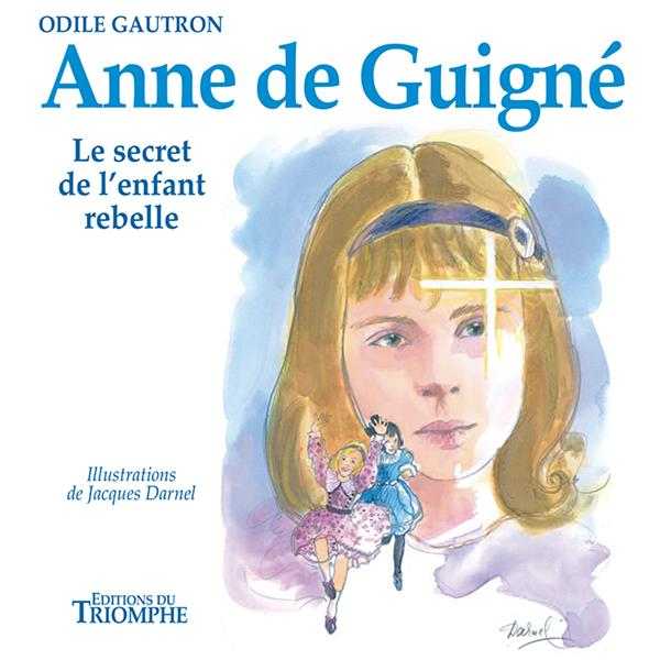 ANNE DE GUIGNE, LE SECRET DE L'ENFANT REBELLE